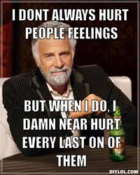 i don't always hurt people feelings