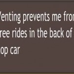 venting prevents me from free rides