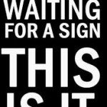 if you're waiting for a sign this is it